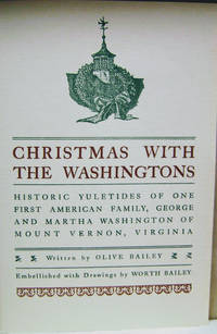 Christmas with the Washingtons:  Being a Special Account of Traditional  Rites Observed in Virginia and Historic Yuletides of One First Family, the  Washingtons of Mount Vernon