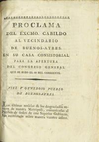 Proclama del Excmo. Cabildo al vecindario de Buenos-Ayres en su casa consistorial para la apertura del Congreso general que se hizo el 22 del corriente