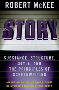 Story : Style, Structure, Substance, and the Principles of Screenwriting