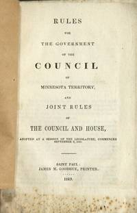 Rules for the government and council of Minnesota territory, and joint rules of the council and house, adopted at a session of the Legislature, commenced September 3, 1849