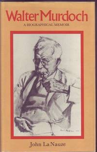 Walter Murdoch:  A Biographical Memoir by John La Nauze - First Edition - 1977 - from Mr Pickwick's Fine Old Books and Biblio.co.uk