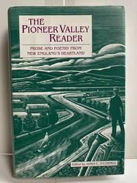 The Pioneer Valley Reader: Prose and Poetry From New England's Heartland