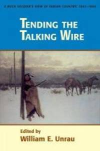 Tending The Talking Wire: A Buck Soldier's View of Indian Country, 1863-1866 (University of Utah...