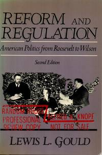 Reform and Regulation: American Politics from [Theodore] Roosevelt to [Woodrow] Wilson