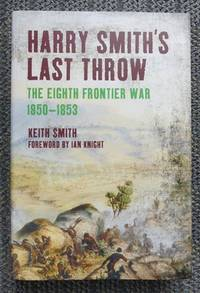 image of HARRY SMITH'S LAST THROW:  THE EIGHTH FRONTIER WAR, 1850-1853.