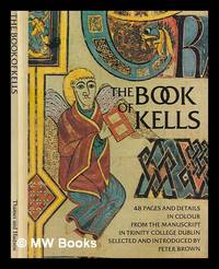 The Book of Kells : forty eight pages and details in colour from the manuscript in Trinity College  Dublin / selected and introduced by Peter Brown