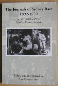 The Journals of Sydney Race 1892-1900. A Provincial View of Popular Entertainment. by  Sydney. Edited & Introduced By Ann Featherstone Race - Paperback - First Edition - 2007 - from N. G. Lawrie Books. (SKU: 41110)