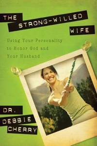 The Strong-Willed Wife : Using Your Personality to Honor God and Your Husband by Debbie L. Cherry - Paperback - 2007 - from ThriftBooks (SKU: G1600060900I4N00)
