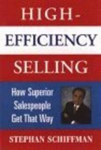 High-Efficiency Selling: How Superior Salespeople Get That Way  by Schiffman by Stephan Schiffman - 1997-05