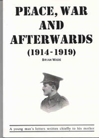 Peace, War and Afterwards 1914 to 1919. A young man's letters written chiefly to his mother