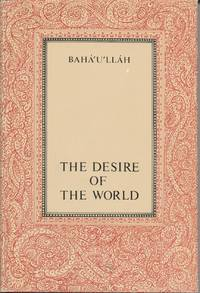 Desire of the World, The - Materials for the Contemplation of God and His Manifestation for This Day, Compiled from the Words of Baha'u'llah