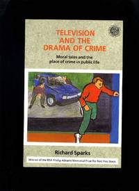 Television and the Drama of Crime: Moral Tales and the Place of Crime in Public Life