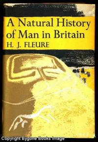 A NATURAL HISTORY OF MAN IN BRITAIN Conceived as a Study of Changing Relations between Men and Environments