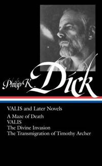Philip K. Dick: VALIS and Later Novels LOA #193 : A Maze of Death /VALIS / the Divine Invasion / the Transmigration of Timothy Archer