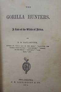 THE GORILLA HUNTERS: A TALE OF THE WILDS OF AFRICA by  R.M BALLANTYNE - Hardcover - 1874 - from Antic Hay Books and Biblio.com