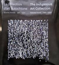 image of La collection d'art autochtone.Oeuvres choisies 1967-2017 / The Indigenous Art Collection. Selected Works 1967-2017