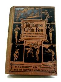 The Training of The Body For Games, Athletics, Gymnastics, And Other Forms of Exercise And For...