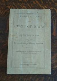 image of Highway Laws of the State of Iowa ; (1879) Containing all the Laws of Iowa  Relating to the Powers and Duties of Highway Supervisors Third Edition