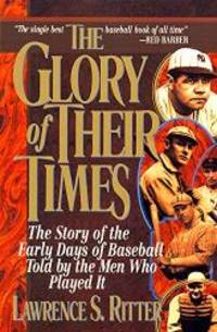 image of The Glory of Their Times : The Story of Baseball Told By the Men Who Played It