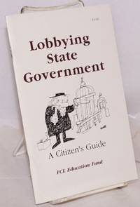 Lobbying State Government, A Citizen\'s Guide