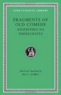 Fragments of Old Comedy, Volume II: Diopeithes to Pherecrates (Loeb Classical Library)