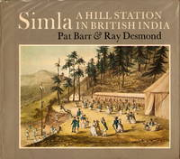 Simla: A Hill Station in British India by Pat Barr & Ray Desmond - First edition - 1978 - from PickfordsBooks (SKU: 310)