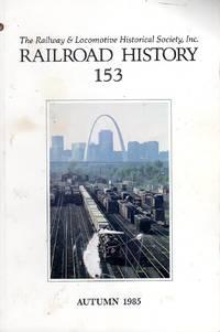 THE RAILWAY AND LOCOMOTIVE HISTORICAL SOCIETY, RAILROAD HISTORY, BULLETIN 153, AUTUMN 1985