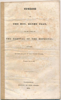 image of Speech of the Hon. Henry Clay, on the Subject of the Removal of the Deposites; Delivered in the Senate of the United States, December 26, 30, 1833