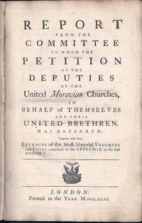Moravian Church.; Great Britain. Parliament. House of Commons. Committee to Whom the Petition of the Deputies of the United Moravian Churches, in Behalf of Themselves and Their United Brethren, was Referred.; Great Britain by  Edward Atkins - First - 1749 - from Calix Books and Biblio.com