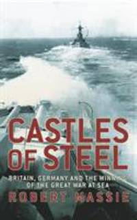image of Castles of Steel : Britain, Germany, and the Winning of the Great War at Sea