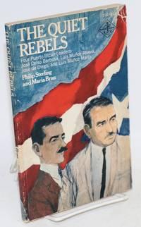 The quiet rebels; four Puerto Rican leaders, José Celso Barbosa, Luis Muñoz Rivera, José de Diego, Luis Muñoz Marín, illustrated by Tracy Sugarman