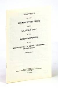 Treaty No. (Number) 3 (Four) Between Her Majesty the Queen and the Saulteaux Tribe of the Ojibbeway Indians at Qu'Appelle at the Northwest Angle on the Lake of the Woods with Adhesions
