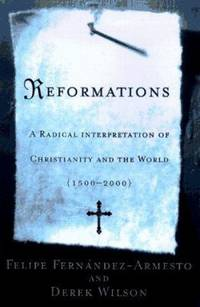 Reformations : A Radical Interpretation of Christianity and the World, 1500-2000