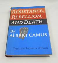 RESISTANCE, REBELLION, And DEATH. Translated from the French with an Introduction by Justin...