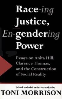 Race-Ing Justice, En-Gendering Power : Essays on Anita Hill, Clarence Thomas and the Construction...