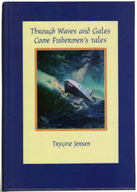 Through Waves and Gales Come Fishermen's Tales: Stories Shared of Storms They Have Fared Volume I
