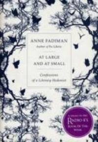 At Large and at Small : Confessions of a Literary Hedonist by  Anne Fadiman - Hardcover - 2007 - from ThriftBooks (SKU: G1846140439I2N00)