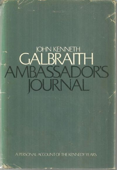 AMBASSADOR'S JOURNAL A Personal Account of the Kennedy Years, Galbraith, John Kenneth