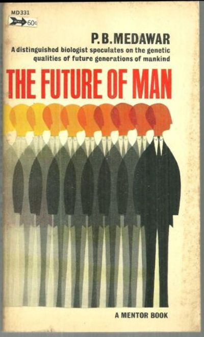 FUTURE OF MAN A Distinguised Biologist Speculates on the Genetic Qualities of Future Generations of Mankind, Medawar, P. B.