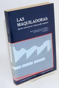 Las maquiladoras: ajuste estructural y desarrollo reigonal. Tîns H. Hilker (coordinator)
