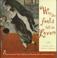 Why Do Fools Fall in Love: Experiencing the Magic, Mystery and Meaning of Successful Relationships (Wiley Series in Psychology)