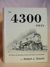 image of THE 4300 4-8-2'S; THE STORY OF SOUTHERN PACIFIC MT. CLASS LOCOMOTIVES.