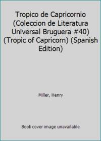 image of Tropico de Capricornio (Coleccion de Literatura Universal Bruguera #40) (Tropic of Capricorn) (Spanish Edition)