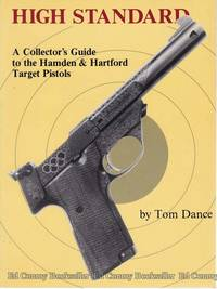 High Standard A Collector's Guide to the Hamden & Hartford Target Pistols by Dance, Tom - 1991