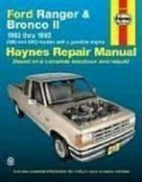 Ford Ranger and Bronco II Automotive Repair Manual : 1983-1992 2Wd and 4Wd Models With a Gasoline Engine Automotive Repair Manual (Haynes Automotive r by John Haynes - 1989-07-21
