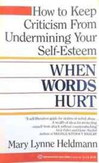 When Words Hurt: How to Keep Criticism from Undermining Your Self-Esteem