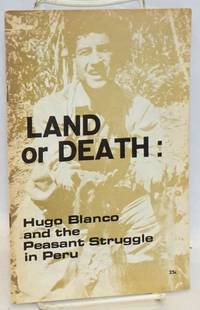 image of Land or Death: Hugo Blanco and the peasant struggle in Peru