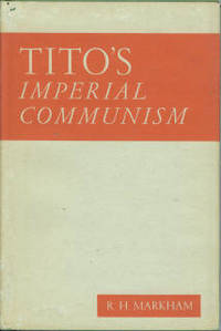 Tito's Imperial Communism by  R. H Markham - 1st Edition - 1947 - from Chris Hartmann, Bookseller (SKU: 027169)