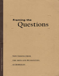 Framing the Questions: New Visions from the Arts and Humanities at Berkeley by Office of the Vice Chancellor For Research - Paperback - 2000 - from Diatrope Books (SKU: 25134)
