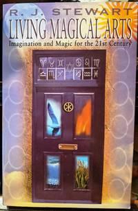 Living Magical Arts by R.J. Stewart - 2006